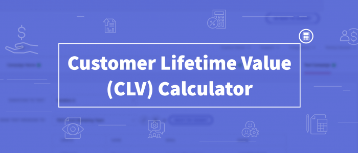 Customer Lifetime Value (CLV) - How Much Are Your Customers Worth To Your Business?