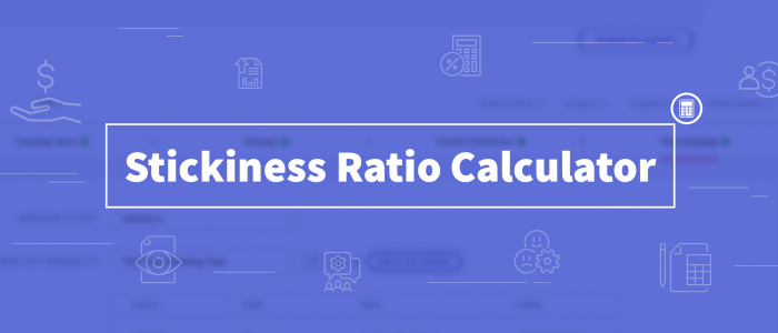 Stickiness Ratio Calculator - What Percentage Of Users Stick To Your Platform Within A Given Time Period?