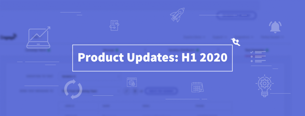 Product Updates: H1 2020